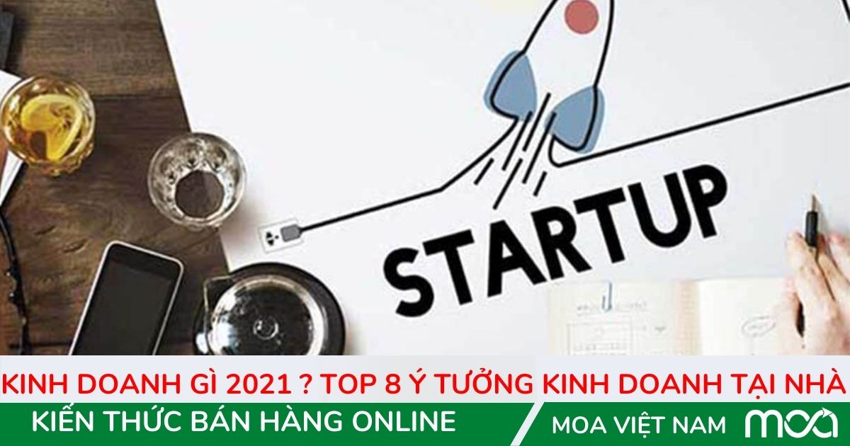 Kinh doanh gì 2021 Top 8 ý tưởng kinh doanh tại nhà