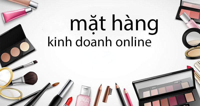 Những Mặt Hàng Kinh doanh Online Hiệu Quả Hiện Nay